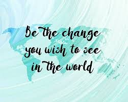 Inspirational Quotes About Change Best Amazon Be The Change You Wish To See In The World Inspirational