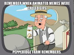 remember when animated memes were called gifs pepperidge Farm ... via Relatably.com