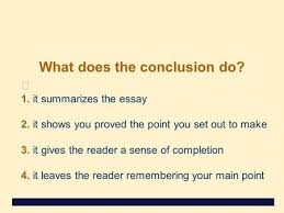 conclusion paragraph step by step ppt what does the conclusion do 1 it summarizes the essay 2 it shows