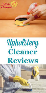 Here is a round up of reviews of upholstery cleaners and stain removers, so  you