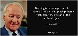 Christian Vision Quotes Best Of John Stott Quote Nothing Is More Important For Mature Christian
