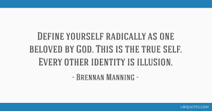 Brennan Manning Quotes Inspiration Define Yourself Radically As One Beloved By God This Is The True