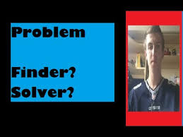 problem finder vs problem solver problem finder vs problem solver