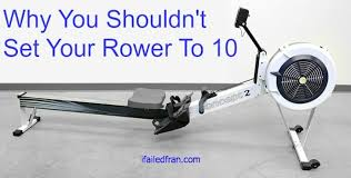 Why You Shouldnt Set Your Rower Erg To 10 Ifailedfran