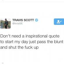 Travis Scott Quotes Interesting TRAVIS SCOTT Don't Need A Inspirational Quote To Start My Day Just