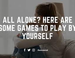all alone here are some games to play