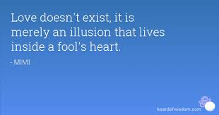 Love Doesn T Exist Quotes Simple Love Doesn't Exist It Is Merely An Illusion That Lives Inside A