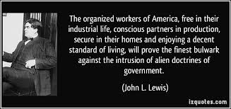The Organized Workers Of America Free In Their Industrial Life Cool John Lewis Quotes