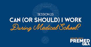 Can Or Should I Work During Medical School Medical