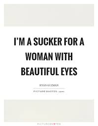 Beautiful Eyes Quotes Images Best Of I'm A Sucker For A Woman With Beautiful Eyes Picture Quotes