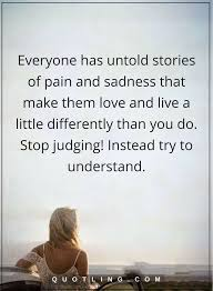 Quotes About Judging Inspiration Judging Quotes Everyone Has Untold Stories Of Pain And Sadness That
