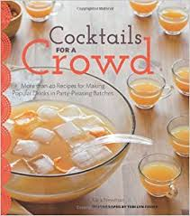Cocktails For A Crowd: More Than 40 Recipes For Making Popular ...