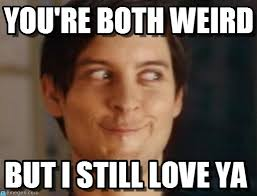 You're Both Weird - Spiderman Peter Parker meme on Memegen via Relatably.com