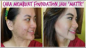 acne oily cara bikin foundation yang ada jadi matte tutorial makeup untuk berminyak jerawat you