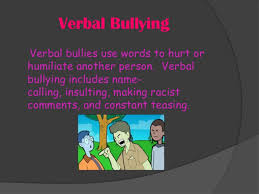 verbal bullyingverbal bullying is ameans of using words in a negative way such as insults  teasing  essay my aim life