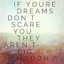 If Your Dreams Don T Scare You Quote Best of If Your Dreams Don't Scare You They're Not Big Enough Peace Of Mind