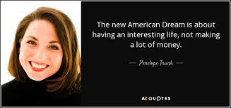 American Dream Quotes Enchanting Penelope Trunk Quote The New American Dream Is About Having An