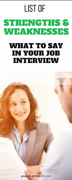 List Of Strengths For Interview List Of Strengths And Weaknesses What To Say In Your Job Interview