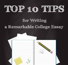 Tips For Writing College Essays Top 10 Tips For Writing A Remarkable College Essay