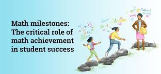 Math Milestones The Critical Role Of Math Achievement In Student