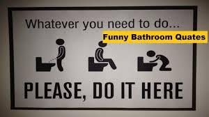 Funny Bathroom Quotes, Hilarious Bathroom Slogans-Funny Quotes ...