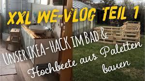 Xxl Vlog Teil 1 Unser Ikea Hack Bad Hochbeete Aus Paletten