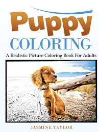 Printable realistic puppy coloring pages for preschoolers. Amazon Com Puppy Coloring A Realistic Picture Coloring Book For Adults 9781387029372 Taylor Jasmine Books