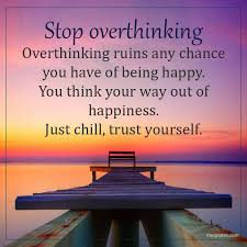 Stop Overthinking Overthinking Ruins Any Chance You Unknown Quotes
