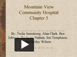 PPT – Mountain View Community Hospital Chapter 5 PowerPoint presentation    free to view - id: 107750-MmMyM