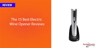 best electric wine opener reviews buying guide best selling only awesome portable wine cellar