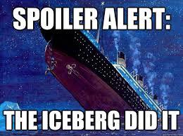 Spoiler alert: The ship sinks - Titanic Spoiler - quickmeme via Relatably.com