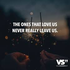 The Ones That Love Us Never Really Leave Us Leben Zitate