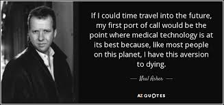 neal asher quote if i could time travel into the future my first  if i could time travel into the future my first port of call would be
