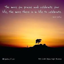 Celebrate Life Quotes Fascinating Celebrate Life Quotes The More You Praise And Celebrate Your Life