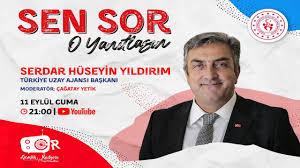 Sen Sor O Yanıtlasın | Serdar Hüseyin Yıldırım | Türkiye Uzay Ajansı Başkanı  - YouTube