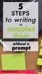17 best ideas about thesis writing essay tips 5 steps to writing a complex thesis out a prompt