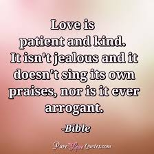 Love Is Patient Quote Adorable Love Is Patient And Kind It Isn't Jealous And It Doesn't Sing Its