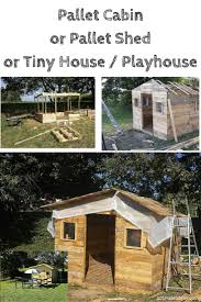 cabin built out of pallets pallet shed or tiny house 101 pallet ideas