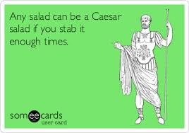 caesar salad dressing stabbed.  Dressing Any Salad Can Be A Caesar If You Stab It Enough Times For Salad Dressing Stabbed F