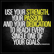 Use Your Strength Your Passion And Your Dedication Quote About Goals