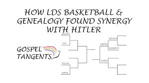 Church Genealogy How Lds Basketball Genealogy Found Synergy With Hitler