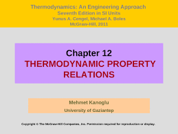 Chapter 12 THERMODYNAMIC PROPERTY RELATIONS Mehmet Kanoglu ...