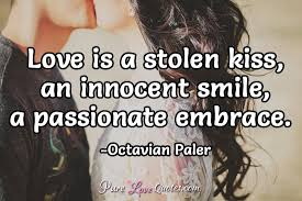 Quote About Love Extraordinary Love Is A Stolen Kiss An Innocent Smile A Passionate Embrace