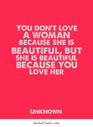 You Didn T Love Her Quotes Fascinating Quote About Love You Don't Love A Woman Because She Is Beautiful