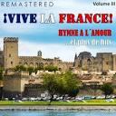 ¡Vive la France!, Vol. 3 - Hymne a l'amour... et plus de hits