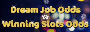 dream job odds vs winning slots odds wink slots landing your dream job