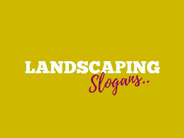 175 Catchy Landscape Business Advertising Slogans