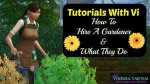 tutorials with vi how to hire a gardener and what they do sims 4