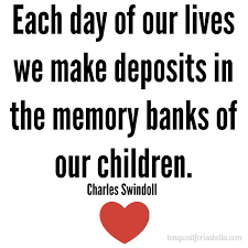 Kids Love Quotes 80 Stunning Each Day Of Our Lives We Make Deposits In The Memory Banks Of Our