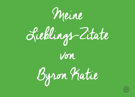 Meine Lieblingszitate Von Byron Katie Lieben Was Ist Atemglück